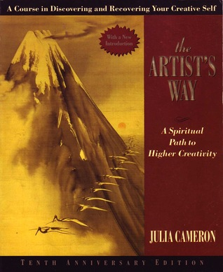 Julia Cameron's THE ARTIST'S WAY, a book on restarting your creative self